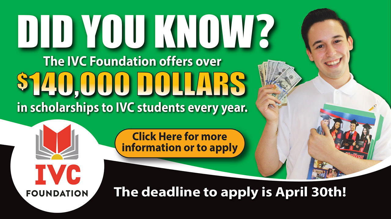 Did you know the IVC Foundation offers over $140,000 in Scholarships Each Year?